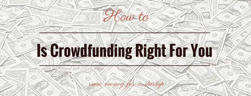 How To Raise Money For A Startup: Is Crowdfunding Right For You?