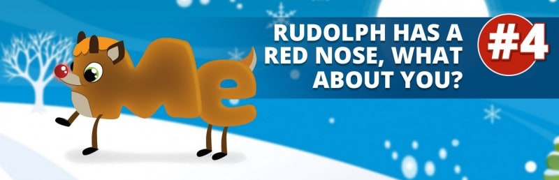 4. Rudolf has his red nose, what about you?