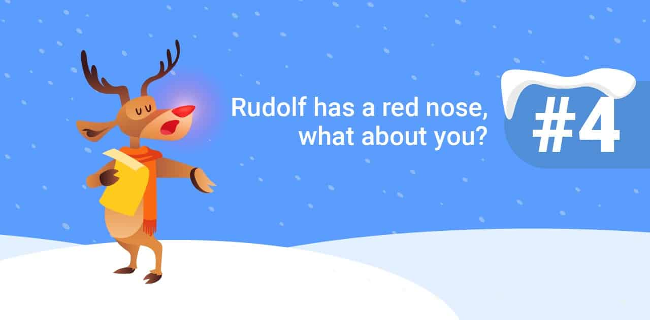 4 Rudolf has a red nose, what about you