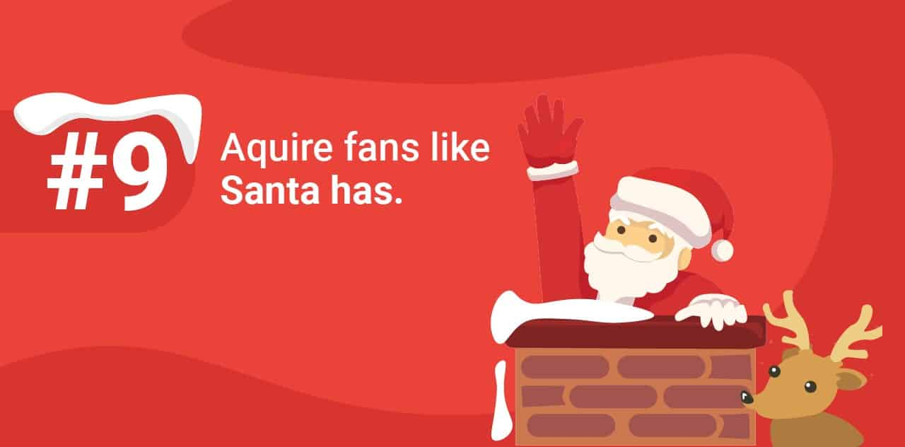 9 Aquire fans like Santa has