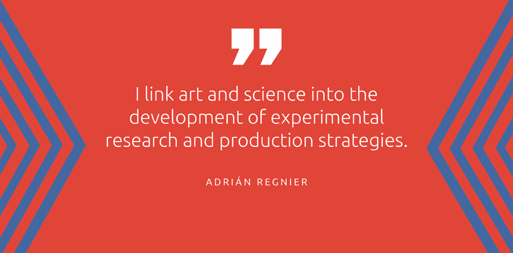 """""""I link art and science into the development of the experimental research and production strategies."""" - Adrián Regnier"""